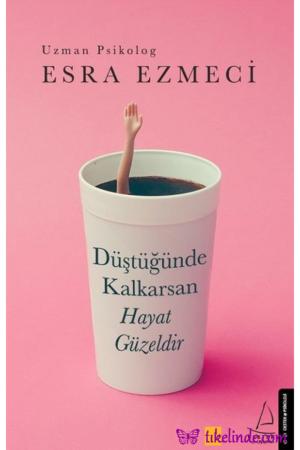 Kitap Esra Ezmeci Düştüğünde Kalkarsan Hayat Güzeldir TürkçeKitap