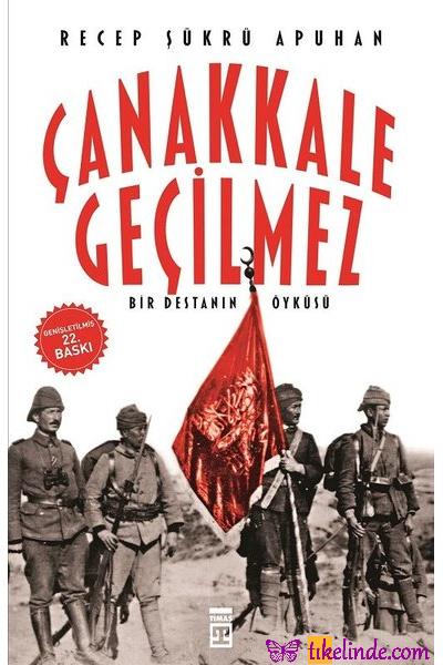 Kitap Recep Şükrü Apuhan Çanakkale Geçilmez Bir Destanın Öyküsü TürkçeKitap