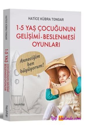 Kitap Hatice Kübra Tongar 1 5 Yaş Çocuğunun Gelişimi Beslenmesi Oyunları TürkçeKitap