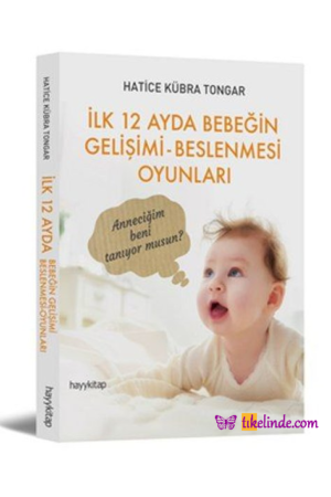 Kitap Hatice Kübra Tongar İlk 12 Ayda Bebeğin Gelişimi Beslenmesi Oyunları TürkçeKitap
