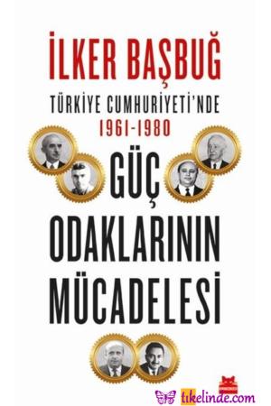 Kitap İlker Başbuğ Türkiye Cumhuriyeti'nde 1961 1980 Güç Odaklarının Mücadelesi TürkçeKitap