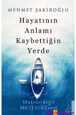 Kitap Mehmet Şakiroğlu Hayatının Anlamı Kaybettiğin Yerde TürkçeKitap