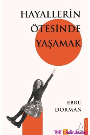 Kitap Ebru Dorman Hayallerin Ötesinde Yaşamak 9786254411922 TürkçeKitap