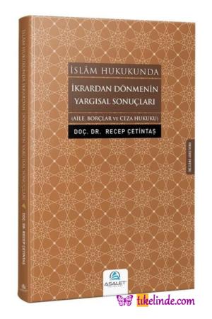 Kitap Recep Çetintaş İslam Hukukunda İkrardan Dönmenin Yargısal Sonuçları 9786057721204 TürkçeKitap