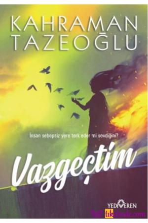 Kitap Kahraman Tazeoğlu Vazgeçtim 9786052691793 TürkçeKitap